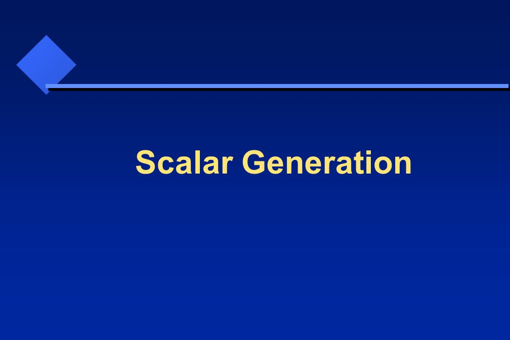 Scalar Generation