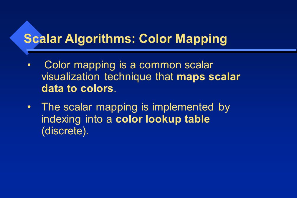 Scalar Algorithms: Color Mapping Color mapping is a common scalar visualization technique that maps scalar data to colors.