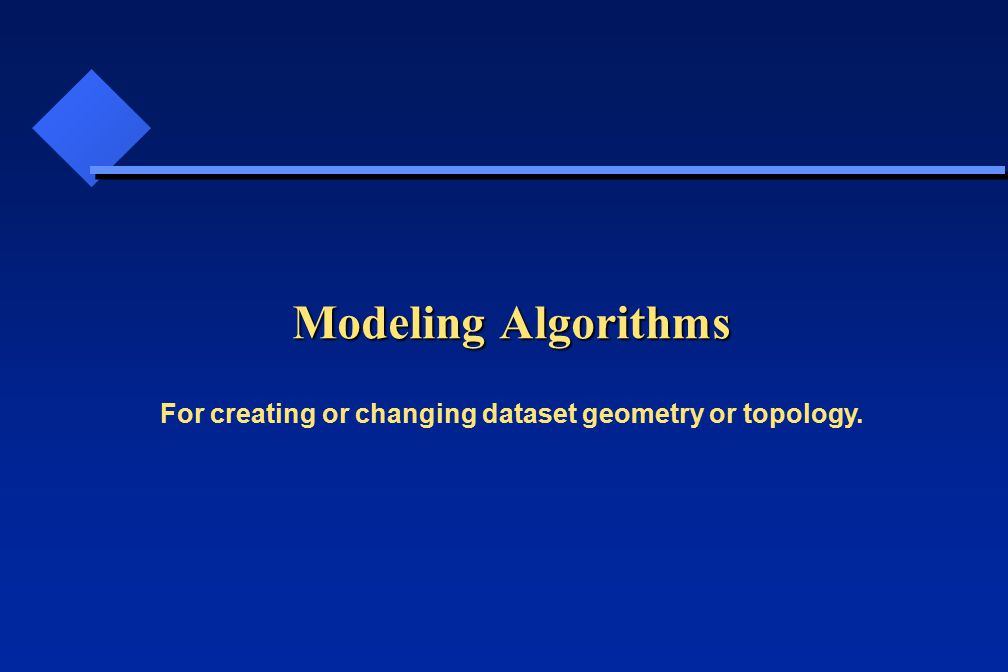 Modeling Algorithms For creating or changing dataset geometry or topology.