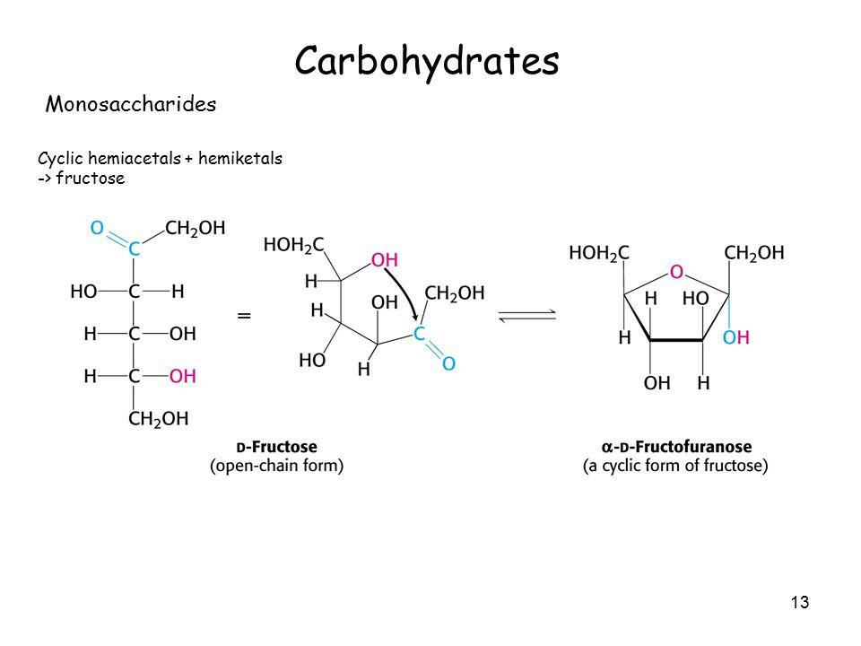 13 Carbohydrates Monosaccharides Cyclic hemiacetals + hemiketals -> fructose