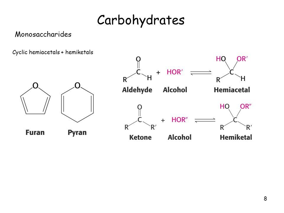 8 Carbohydrates Monosaccharides Cyclic hemiacetals + hemiketals