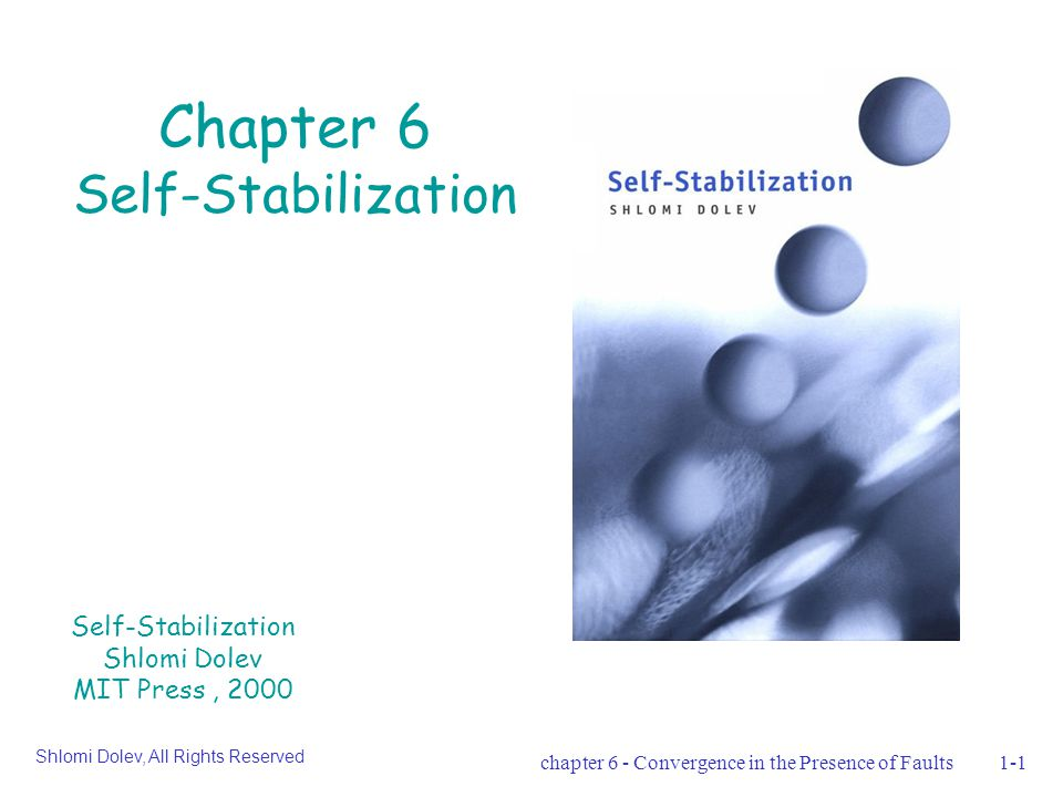 chapter 6 - Convergence in the Presence of Faults1-1 Chapter 6 Self-Stabilization Self-Stabilization Shlomi Dolev MIT Press, 2000 Shlomi Dolev, All Rights Reserved