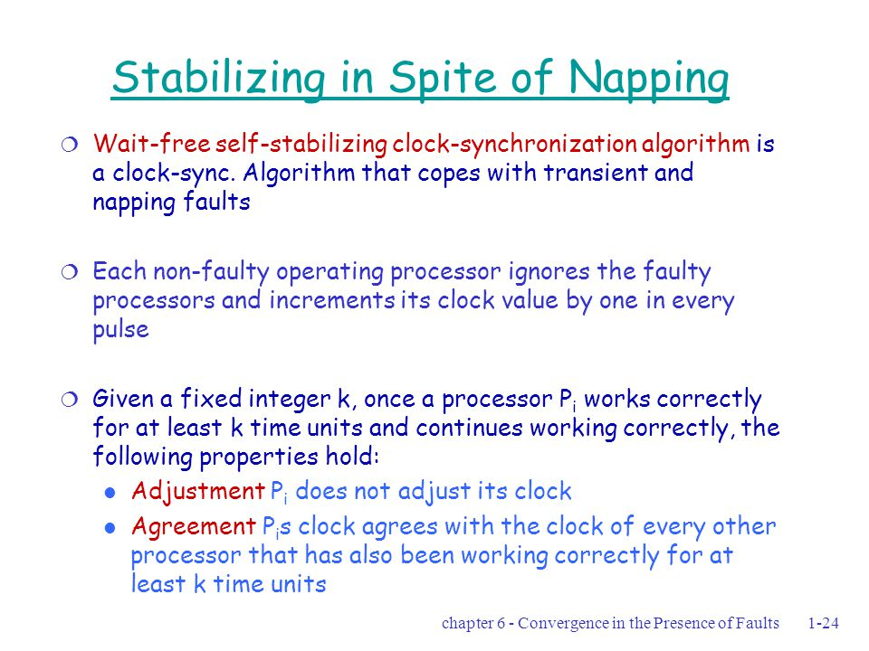 chapter 6 - Convergence in the Presence of Faults1-24 Stabilizing in Spite of Napping  Wait-free self-stabilizing clock-synchronization algorithm is a clock-sync.