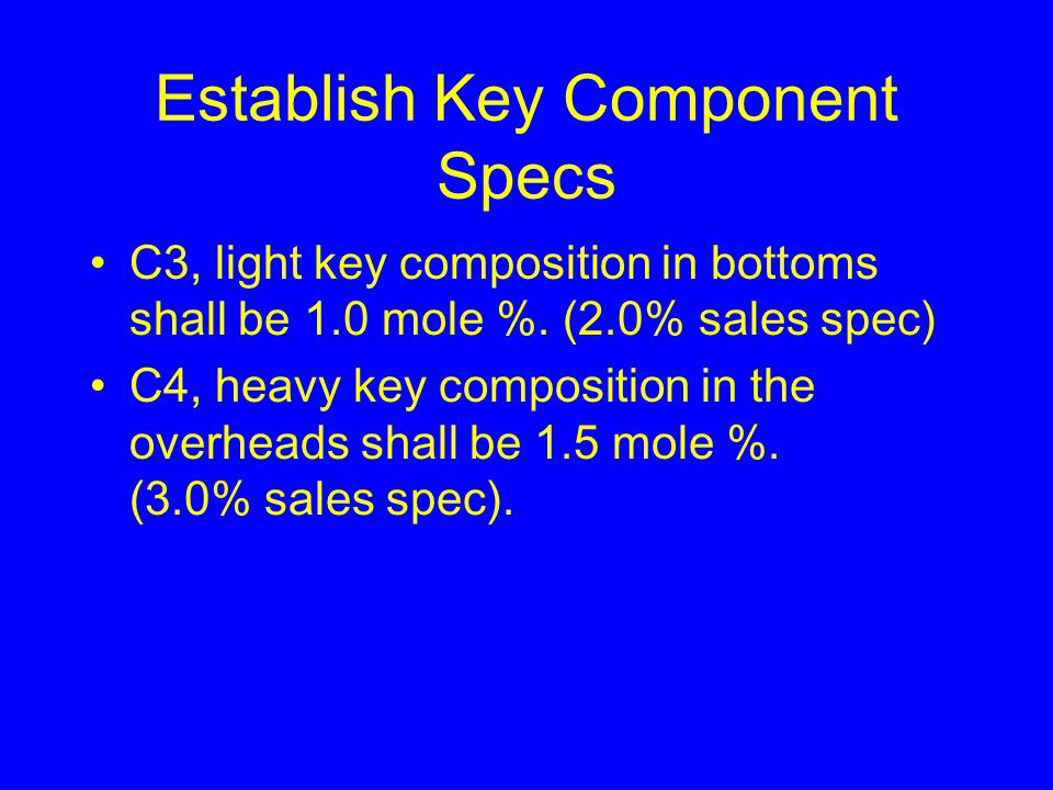 Establish Key Component Specs C3, light key composition in bottoms shall be 1.0 mole %.