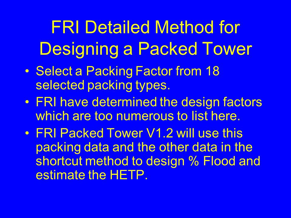 FRI Detailed Method for Designing a Packed Tower Select a Packing Factor from 18 selected packing types.