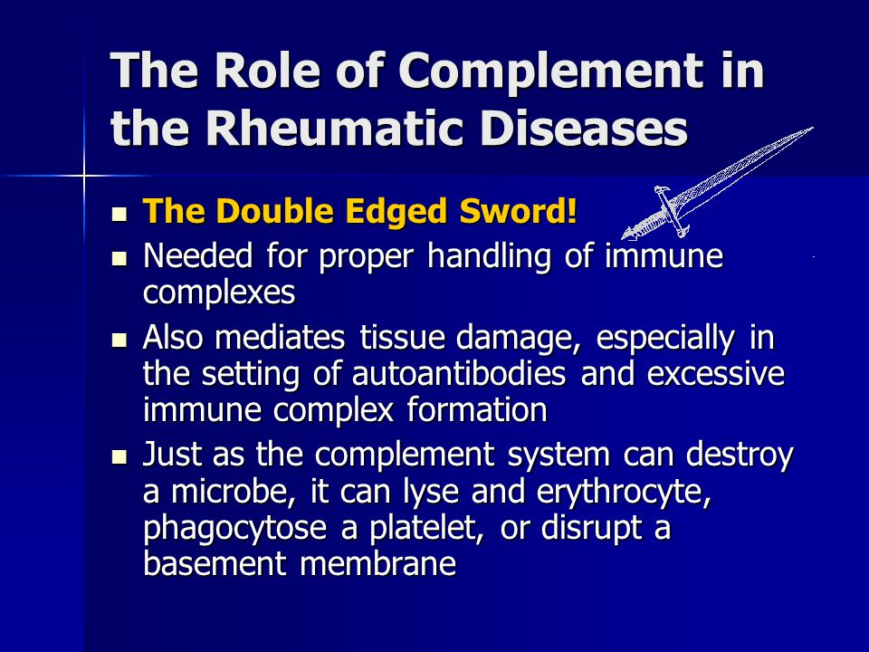 The Role of Complement in the Rheumatic Diseases The Double Edged Sword.