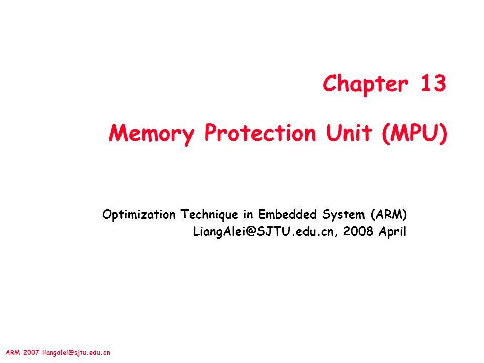 ARM 2007 liangalei@sjtu.edu.cn Overview MPU –Overlapping regions –Background regions Initialize MPU, Cache, Write-Buffer Case: MPU
