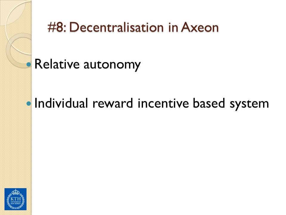 #8: Decentralisation in Axeon Relative autonomy Individual reward incentive based system