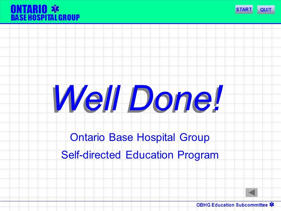 OBHG Education Subcommittee ONTARIO BASE HOSPITAL GROUP Ontario Base Hospital Group Self-directed Education Program Well Done! START QUIT