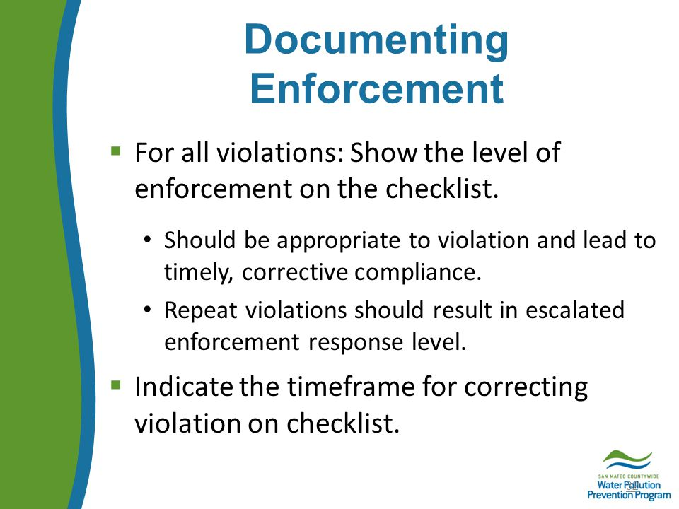 Documenting Enforcement  For all violations: Show the level of enforcement on the checklist.