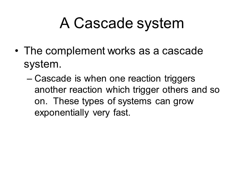 Cascade activation Complement proteins are often designated by an uppercase letter C and are inactive until they are split into products.