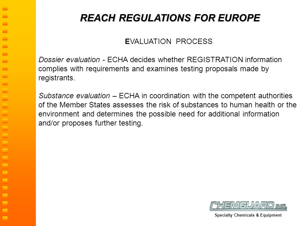 REACH REGULATIONS FOR EUROPE EVALUATION PROCESS Dossier evaluation - ECHA decides whether REGISTRATION information complies with requirements and exam