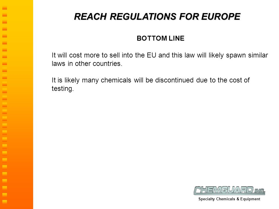 REACH REGULATIONS FOR EUROPE BOTTOM LINE It will cost more to sell into the EU and this law will likely spawn similar laws in other countries. It is l