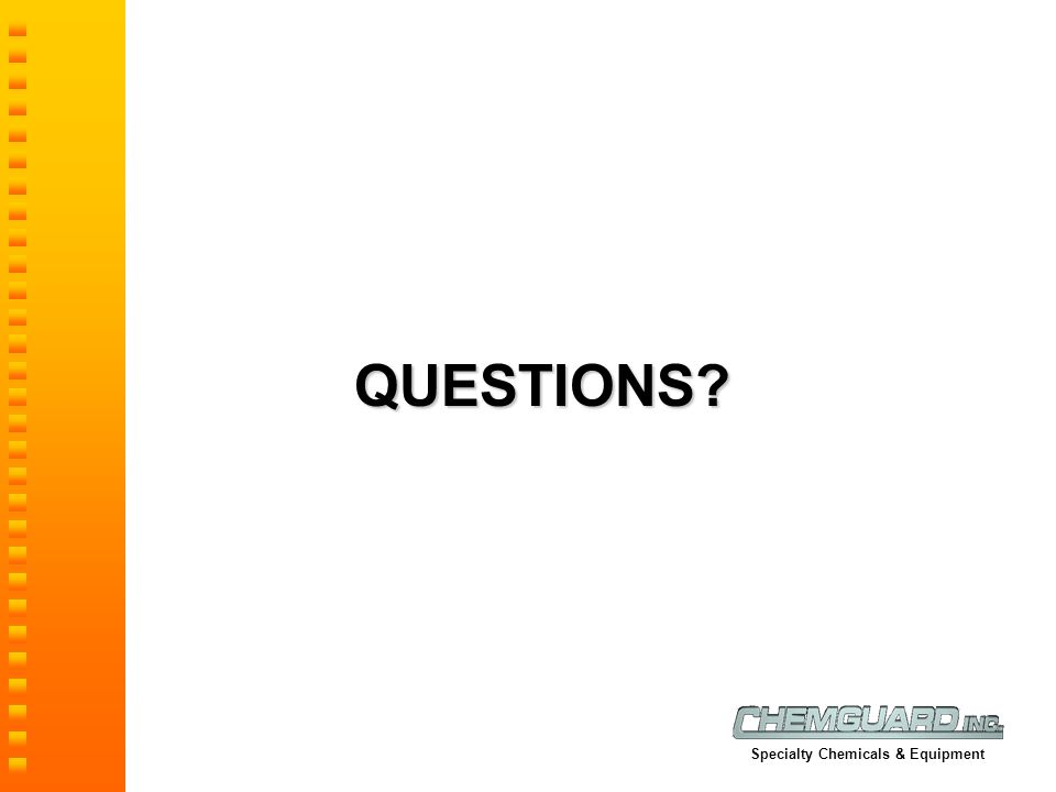 QUESTIONS? Specialty Chemicals & Equipment