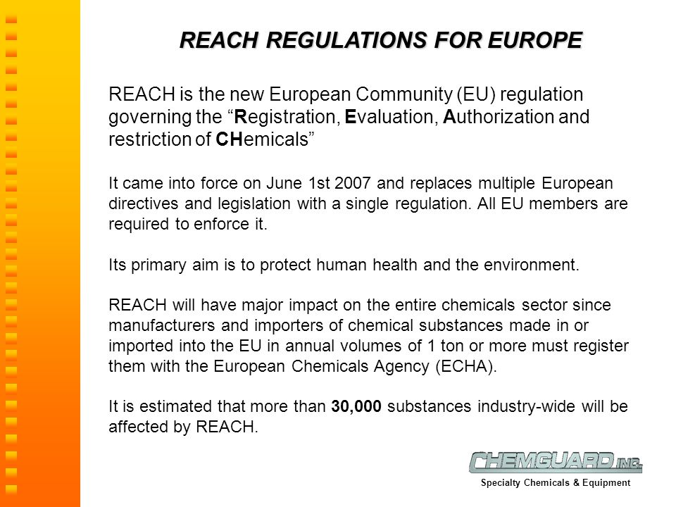 "REACH REGULATIONS FOR EUROPE REACH is the new European Community (EU) regulation governing the ""Registration, Evaluation, Authorization and restrictio"