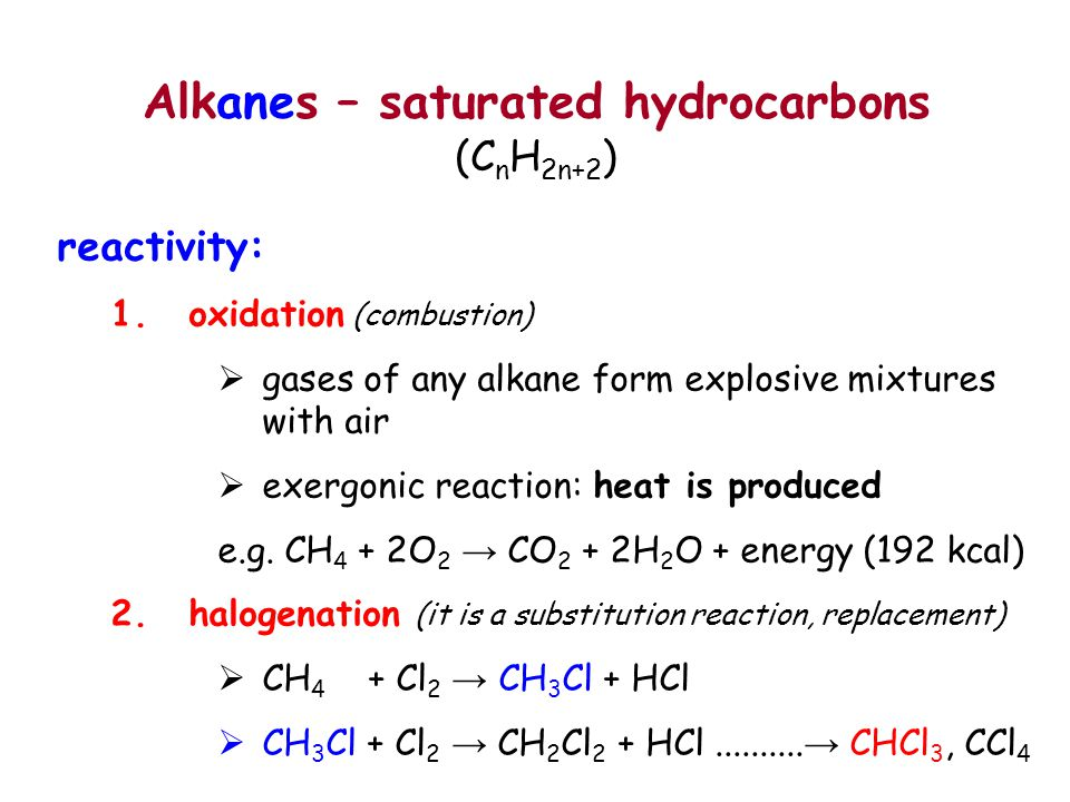 Alkanes – saturated hydrocarbons (C n H 2n+2 ) reactivity: 1. oxidation (combustion)  gases of any alkane form explosive mixtures with air  exergoni