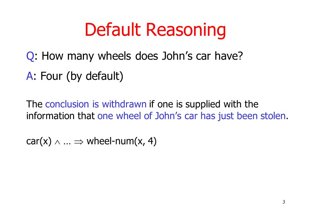 3 Default Reasoning Q: How many wheels does John's car have.