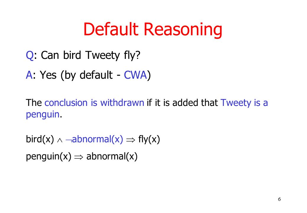 6 Default Reasoning Q: Can bird Tweety fly.