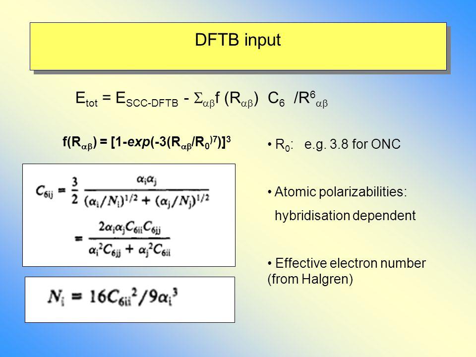 DFTB input f(R  ) = [1-exp(-3(R  /R 0 )7 )] 3 E tot = E SCC-DFTB -   f (R  ) C 6 /R 6  R 0 : e.g.
