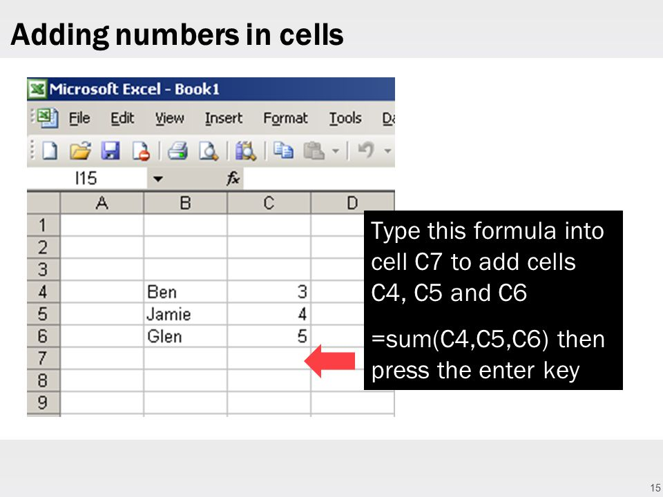 15 Adding numbers in cells Type this formula into cell C7 to add cells C4, C5 and C6 =sum(C4,C5,C6) then press the enter key