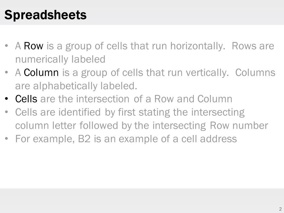 2 Spreadsheets A Row is a group of cells that run horizontally.