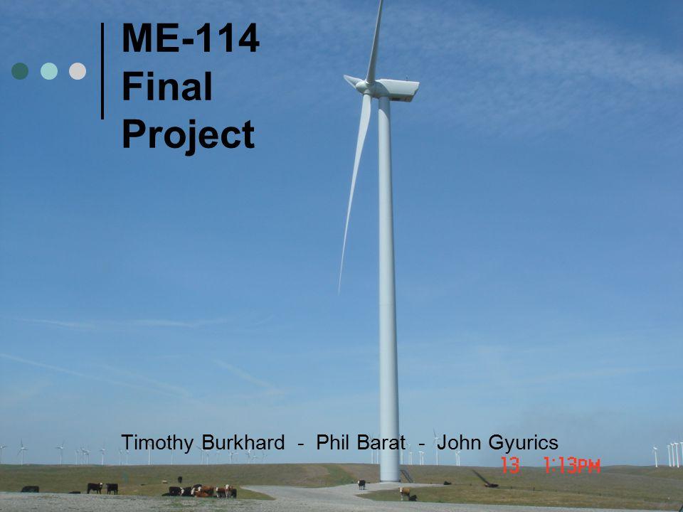 1 ME-114 Final Project Timothy Burkhard - Phil Barat - John Gyurics