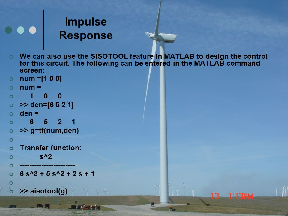 14 Impulse Response We can also use the SISOTOOL feature in MATLAB to design the control for this circuit. The following can be entered in the MATLAB