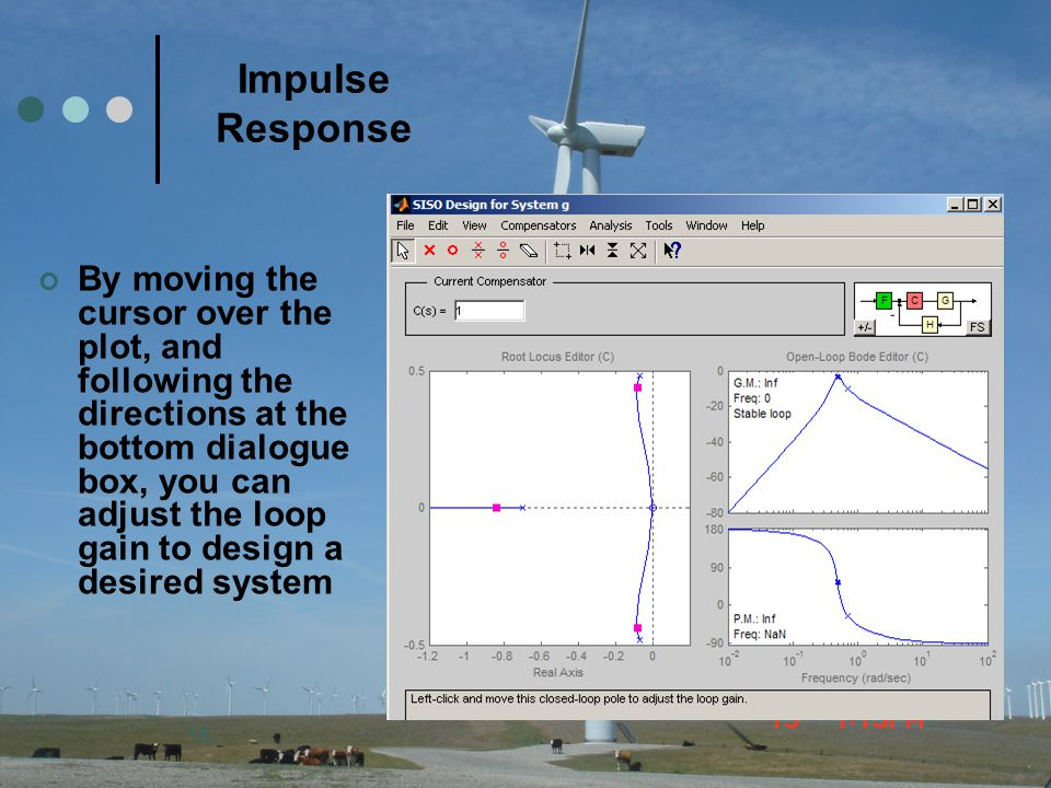 15 Impulse Response By moving the cursor over the plot, and following the directions at the bottom dialogue box, you can adjust the loop gain to desig