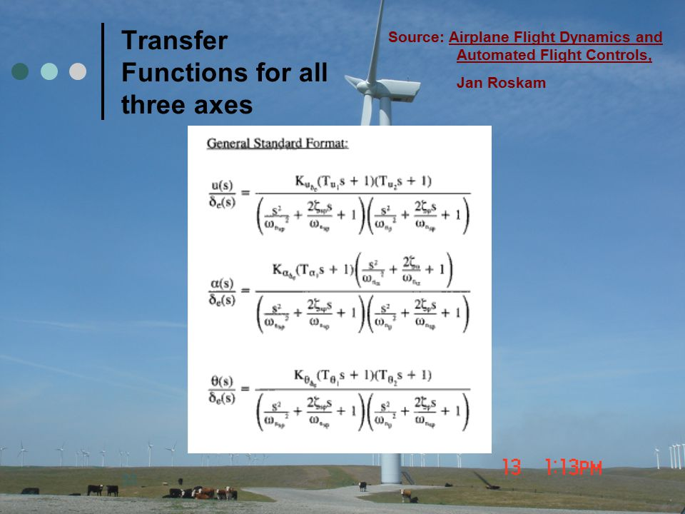 30 Transfer Functions for all three axes Source: Airplane Flight Dynamics and Automated Flight Controls, Jan Roskam