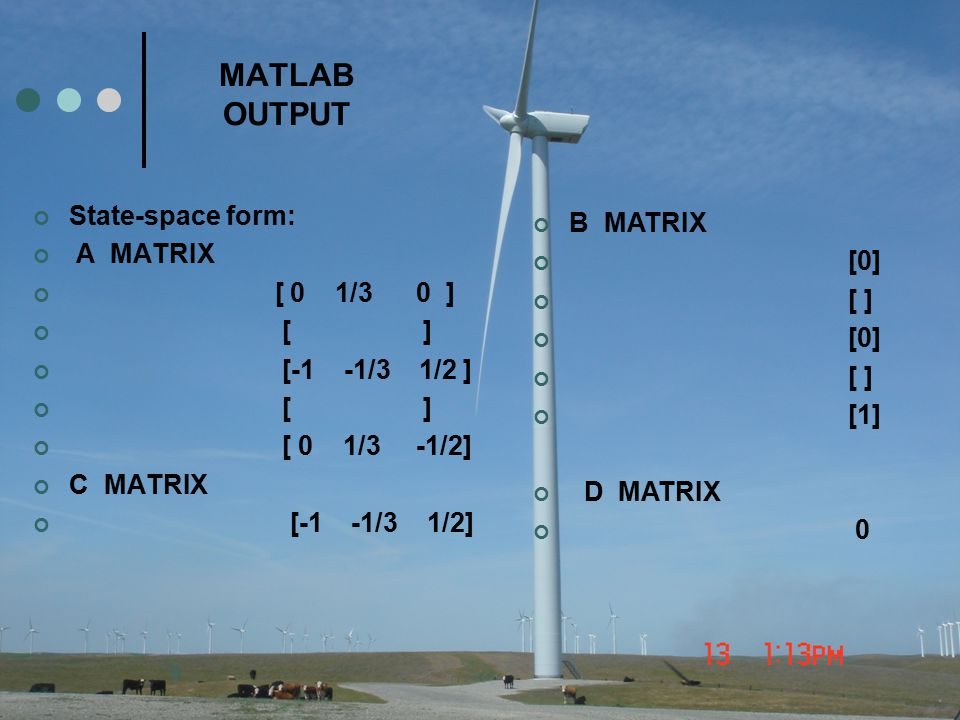 9 MATLAB OUTPUT State-space form: A MATRIX [ 0 1/3 0 ] [ ] [-1 -1/3 1/2 ] [ ] [ 0 1/3 -1/2] C MATRIX [-1 -1/3 1/2] B MATRIX [0] [ ] [0] [ ] [1] D MATR