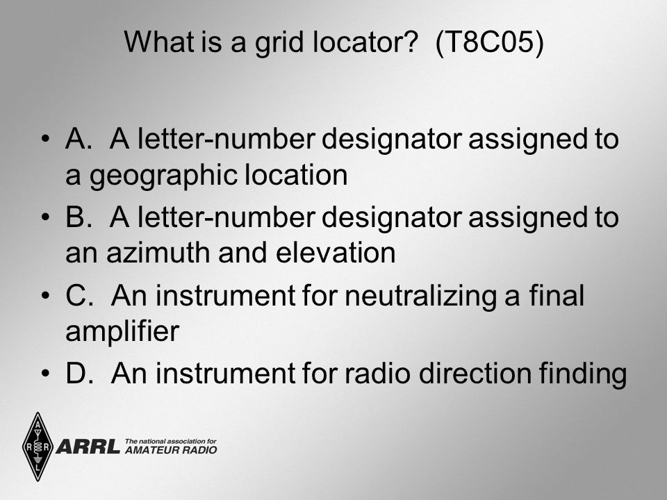What is a grid locator. (T8C05) A. A letter-number designator assigned to a geographic location B.