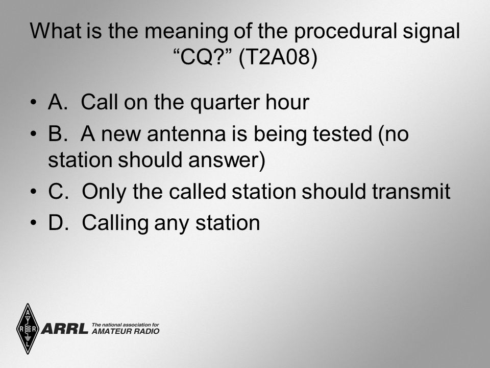 What is the meaning of the procedural signal CQ (T2A08) A.
