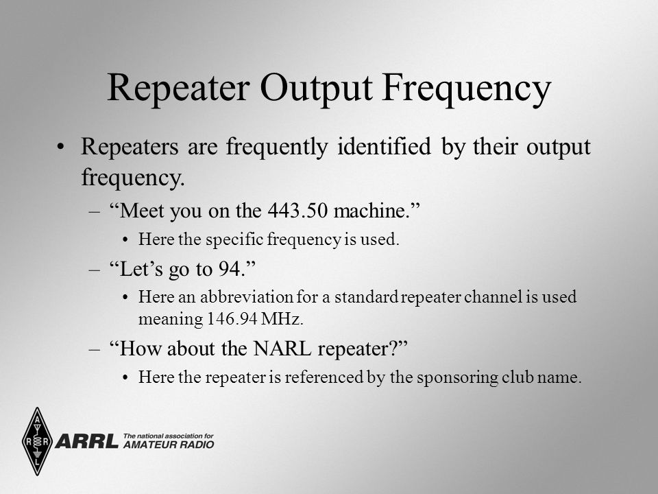 """Repeater Output Frequency Repeaters are frequently identified by their output frequency. –""""Meet you on the 443.50 machine."""" Here the specific frequenc"""