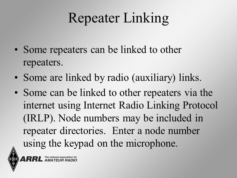 Repeater Linking Some repeaters can be linked to other repeaters. Some are linked by radio (auxiliary) links. Some can be linked to other repeaters vi