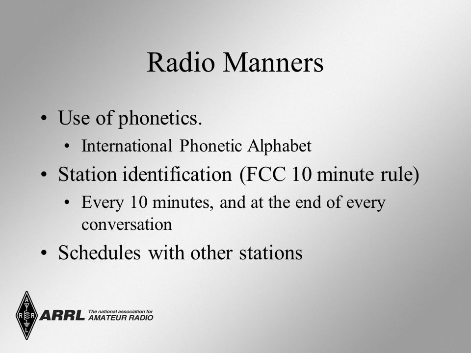 Radio Manners Signal Reports Power level Location RST –Readability (1-5) –Strength (1-9) –Tone (CW only 1-9) – Your signal is 58