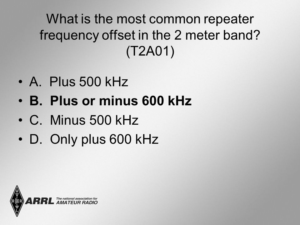What is the most common repeater frequency offset in the 2 meter band? (T2A01) A. Plus 500 kHz B. Plus or minus 600 kHz C. Minus 500 kHz D. Only plus