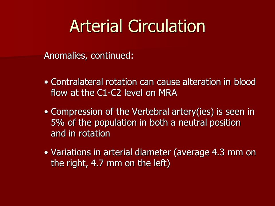 Arterial Circulation Anomalies, continued: Contralateral rotation can cause alteration in blood flow at the C1-C2 level on MRAContralateral rotation c