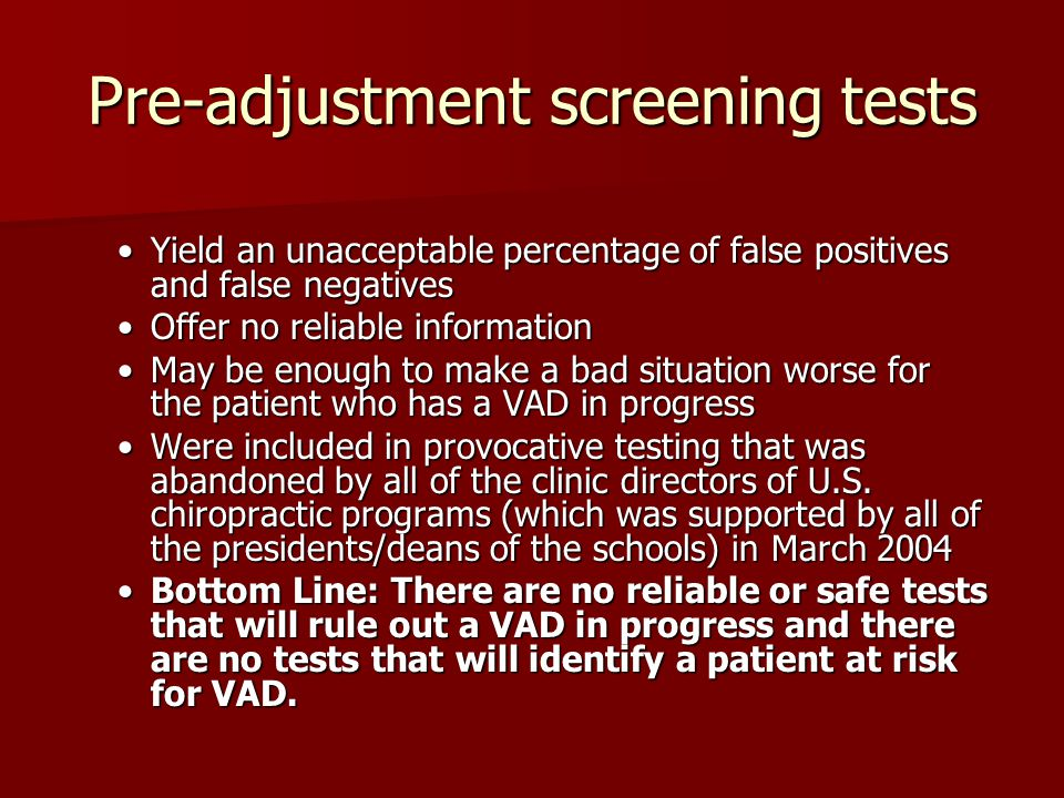 Pre-adjustment screening tests Yield an unacceptable percentage of false positives and false negativesYield an unacceptable percentage of false positi