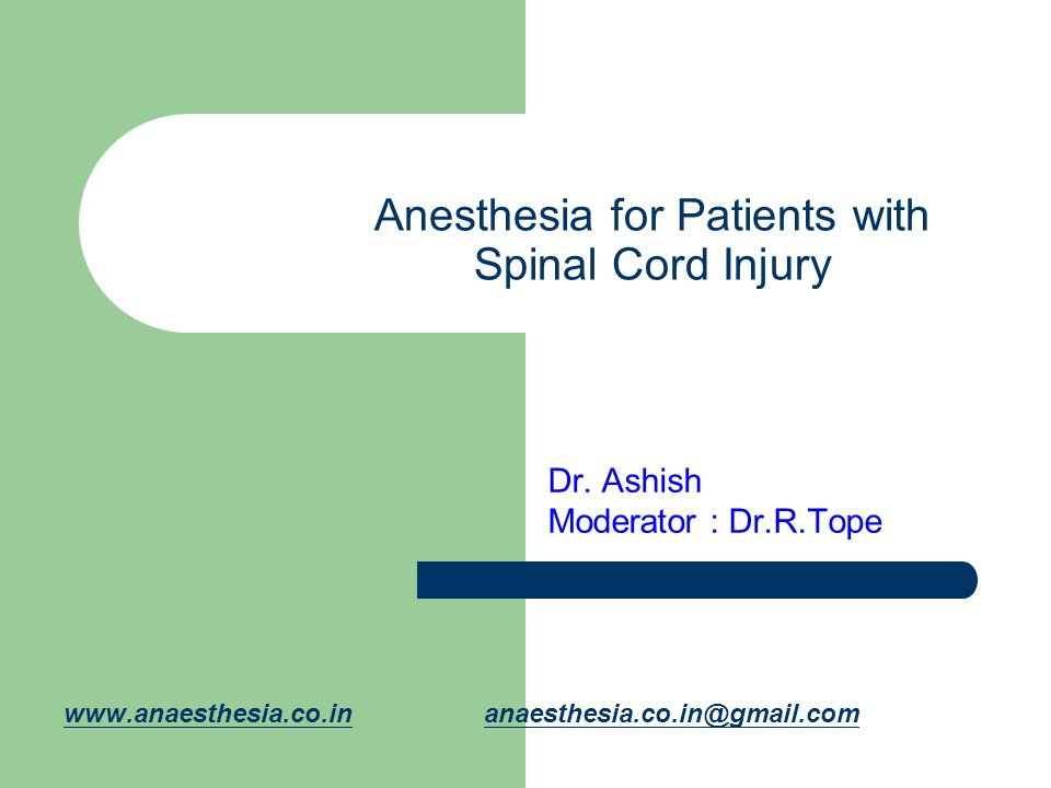 Anesthesia for Patients with Spinal Cord Injury Dr. Ashish Moderator : Dr.R.Tope www.anaesthesia.co.inwww.anaesthesia.co.in anaesthesia.co.in@gmail.co