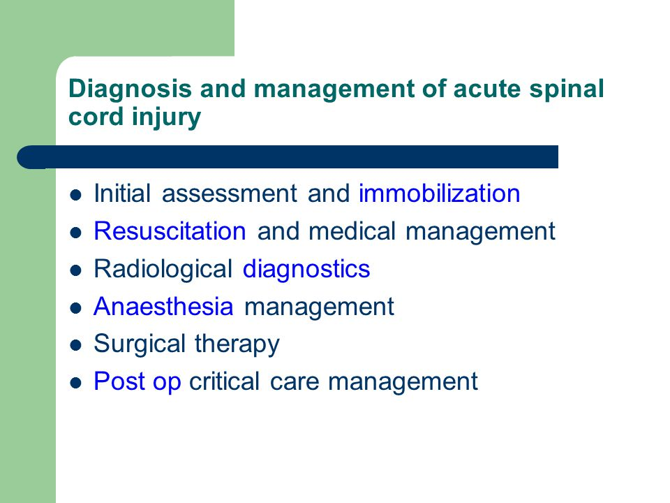 Diagnosis and management of acute spinal cord injury Initial assessment and immobilization Resuscitation and medical management Radiological diagnosti
