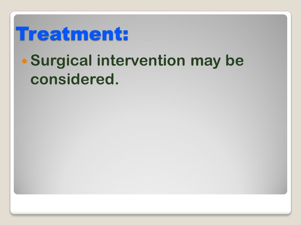 Treatment: Surgical intervention may be considered.