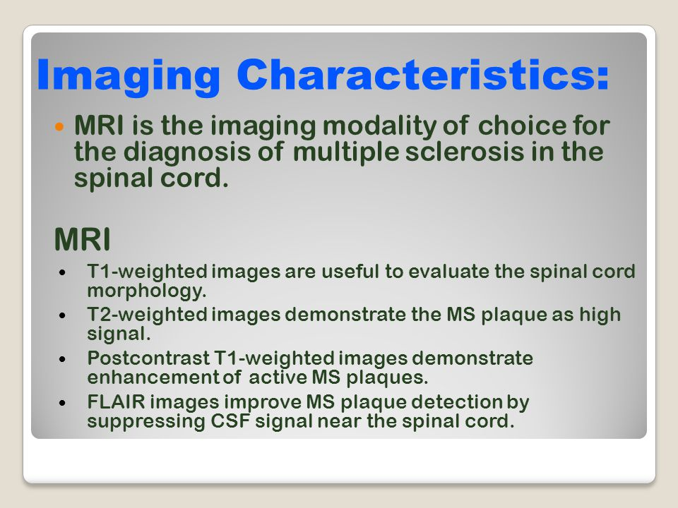 MRI is the imaging modality of choice for the diagnosis of multiple sclerosis in the spinal cord. MRI T1-weighted images are useful to evaluate the sp