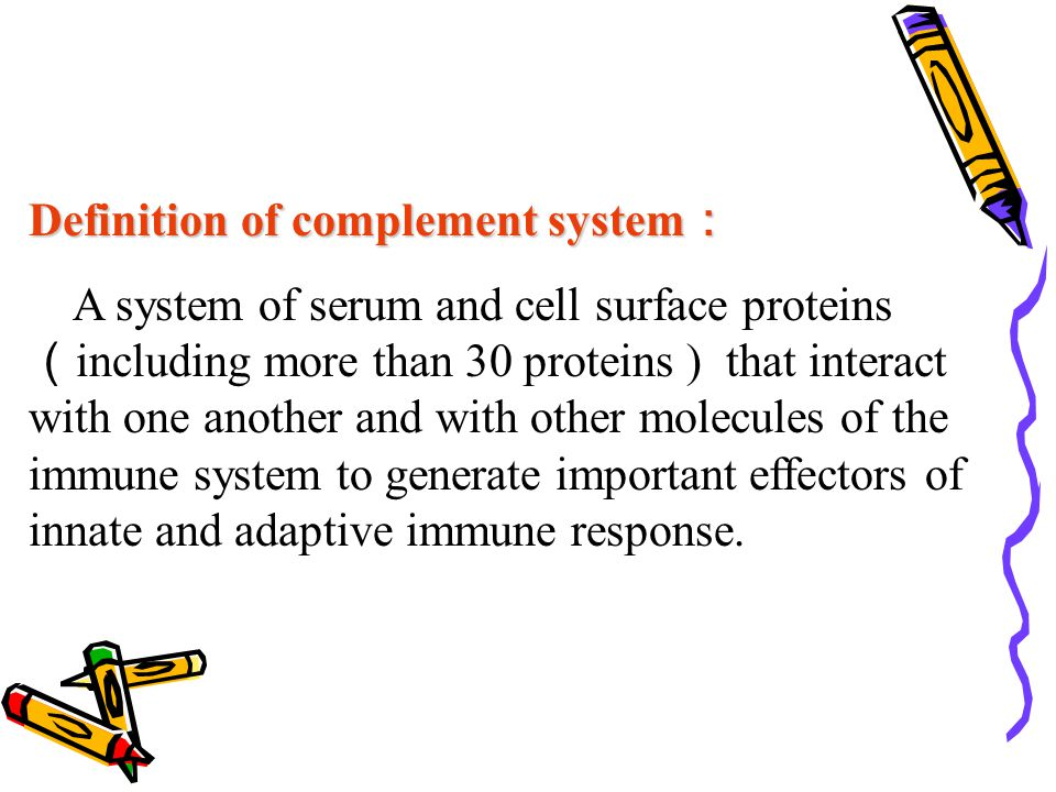 Definition of complement system : A system of serum and cell surface proteins ( including more than 30 proteins ) that interact with one another and w