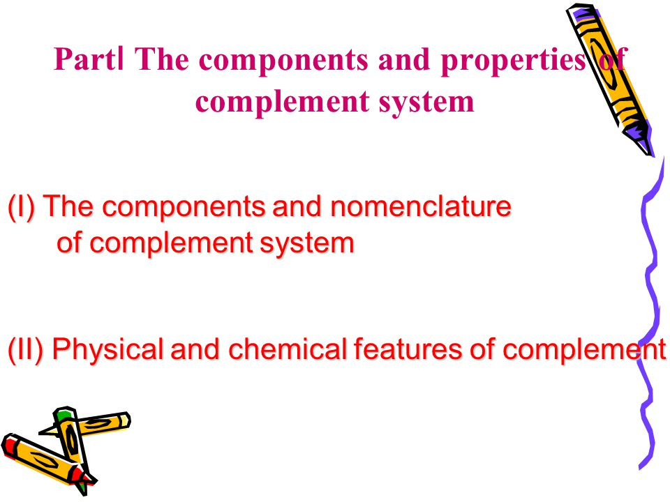 Part Ⅰ The components and properties of complement system (I) The components and nomenclature of complement system of complement system (II) Physical