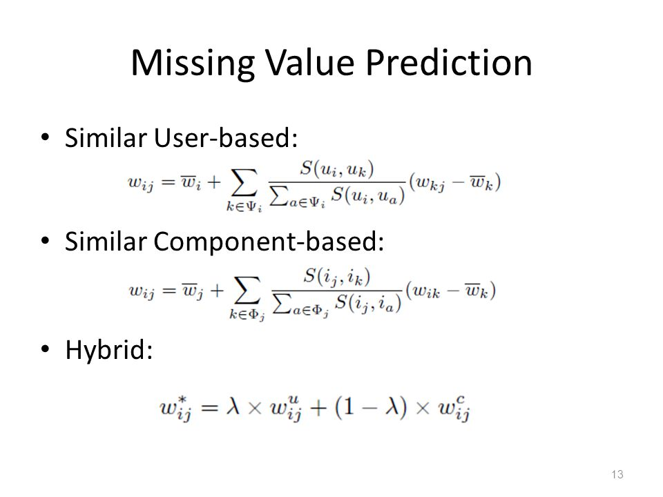 Missing Value Prediction Similar User-based: Similar Component-based: Hybrid: 13