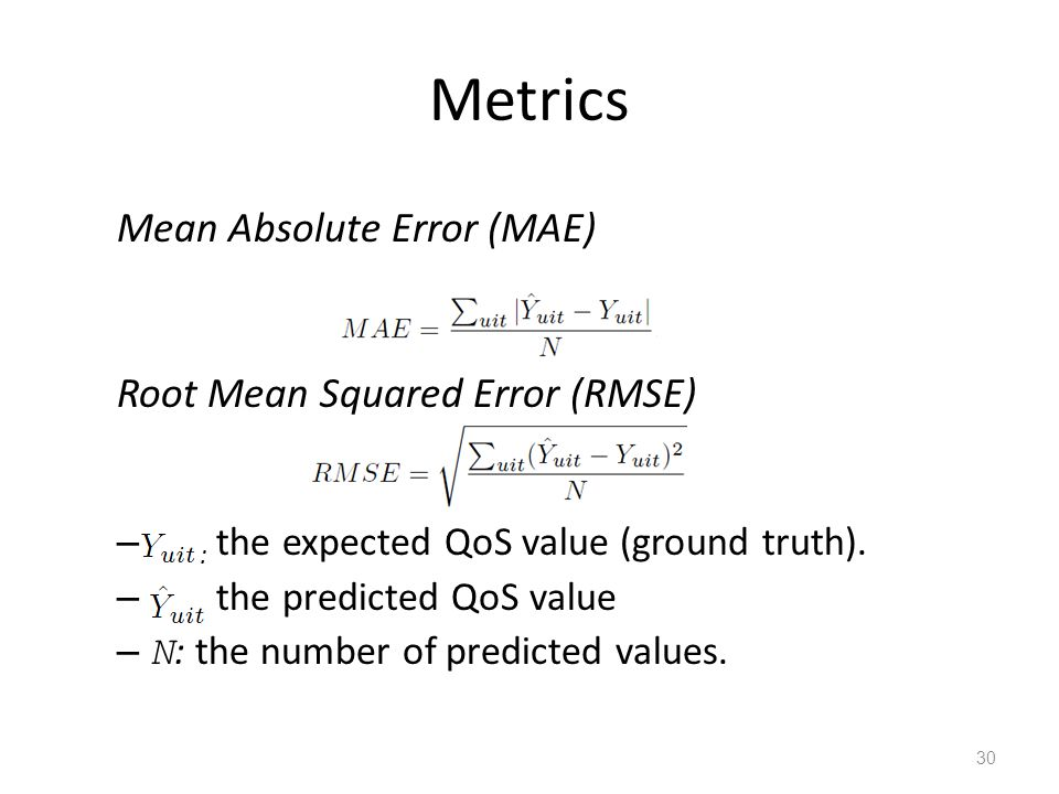 Metrics Mean Absolute Error (MAE) Root Mean Squared Error (RMSE) – : the expected QoS value (ground truth).