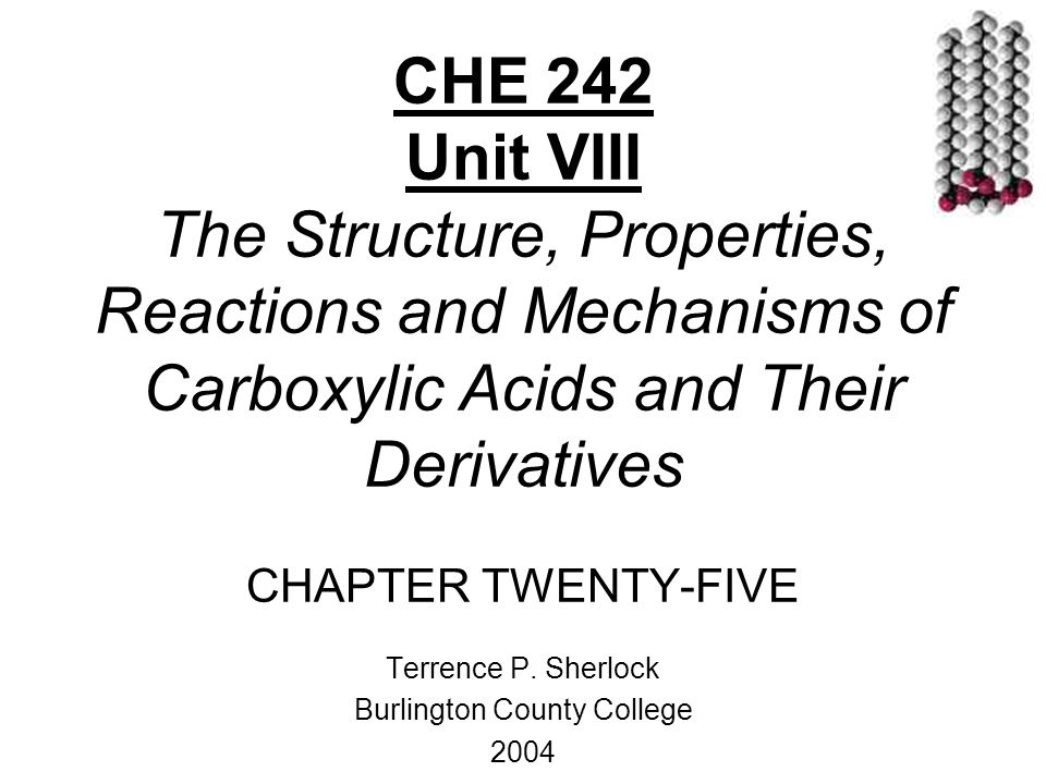 CHE 242 Unit VIII The Structure, Properties, Reactions and Mechanisms of Carboxylic Acids and Their Derivatives CHAPTER TWENTY-FIVE Terrence P.