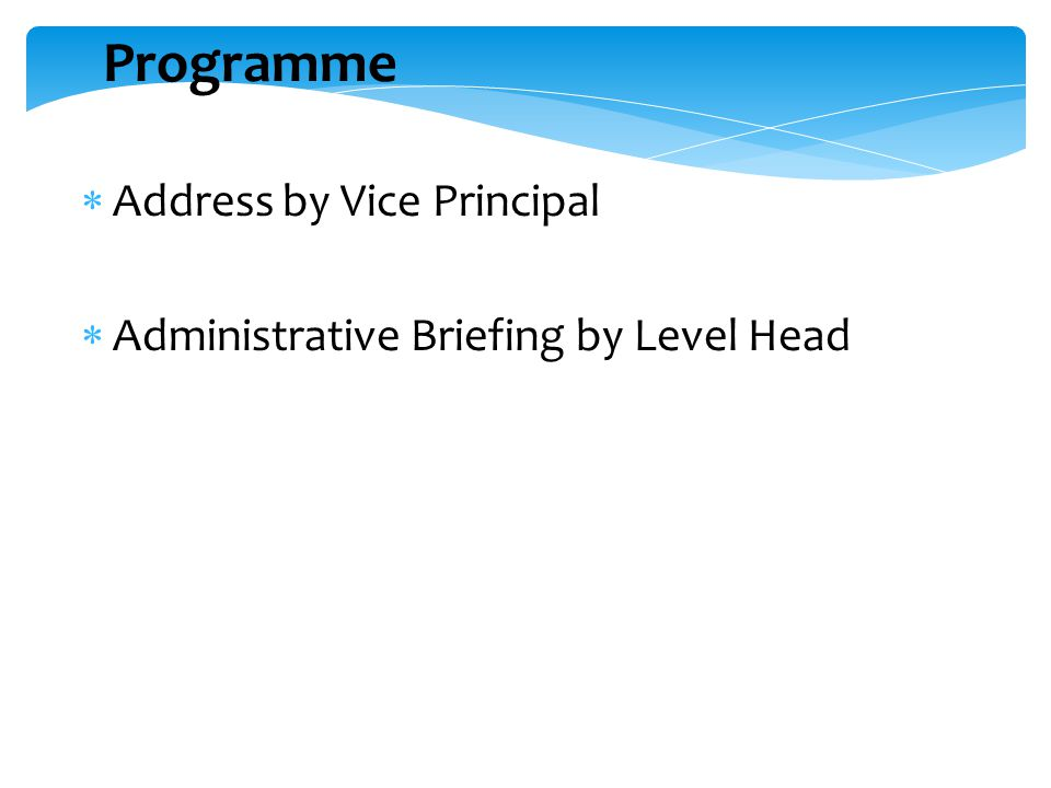 Programme  Address by Vice Principal  Administrative Briefing by Level Head