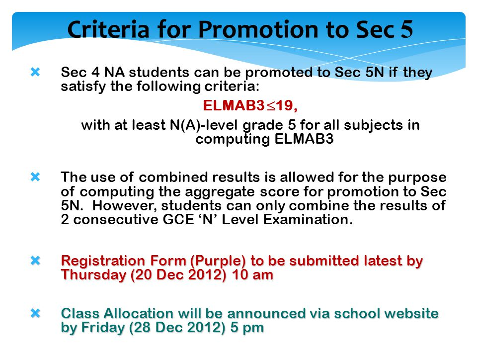 Criteria for Promotion to Sec 5  Sec 4 NA students can be promoted to Sec 5N if they satisfy the following criteria: ELMAB3 ≤19, with at least N(A)-l
