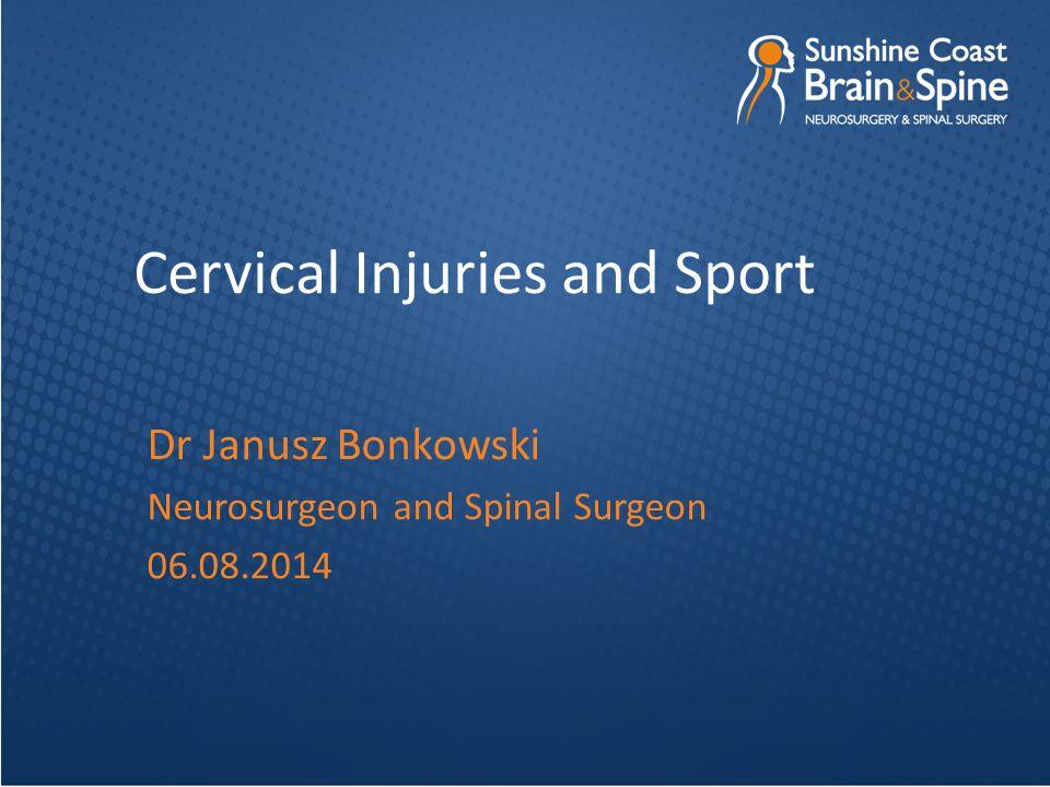 Cervical Injuries and Sport Dr Janusz Bonkowski Neurosurgeon and Spinal Surgeon 06.08.2014